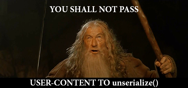 You shall not pass user-content to userialize()